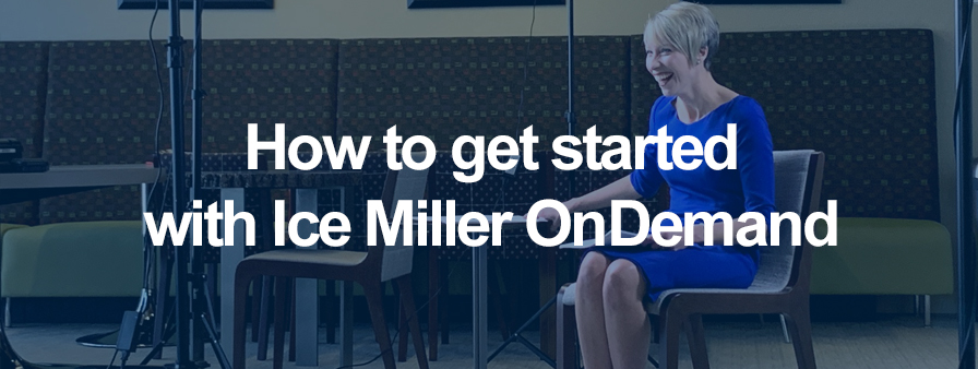 How to get started with Ice Miller OnDemand