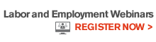 Labor and Employment Webinars, Register Now