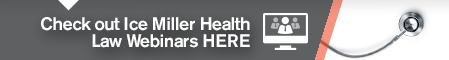 Check out Ice Miller Health Law Webinars Here.