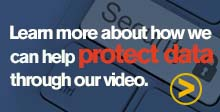 Learn more about how we can help protect data through our video