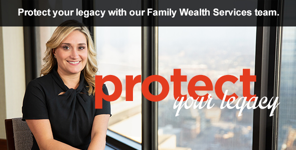 Protect Your Legacy | Family Wealth Services Image